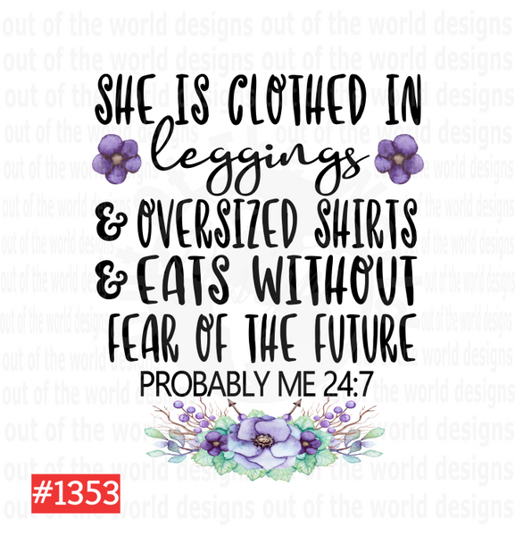 Sublimation print -  She is clothed in leggings probably me 24-7 #1353