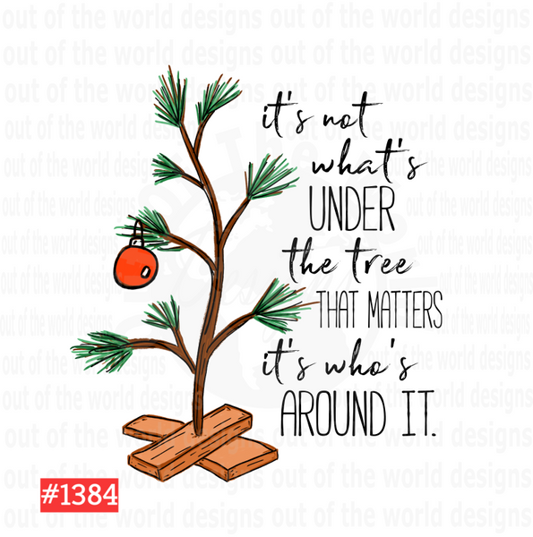 Sublimation print - It's not what's under the tree it's who is around it #1384