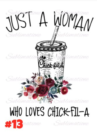 Sublimation print - Just a woman who loves chick fil a