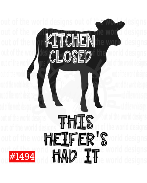 Sublimation print - Kitchen Closed This Heifer's Had It #1494