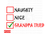 Sublimation print - Naughty, Nice, Grandpa Tried #1509
