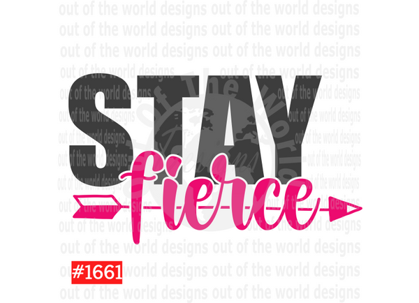 Sublimation print - Stay Fierce #1661