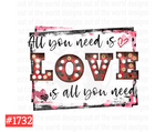 Sublimation print - All you need is LOVE is all you need #1732