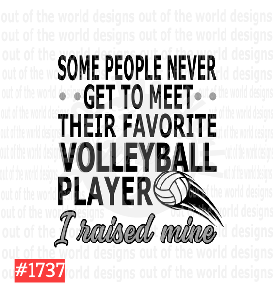 Sublimation print - Some people never get to meet their favorite Volleyball player I raised mine #1737