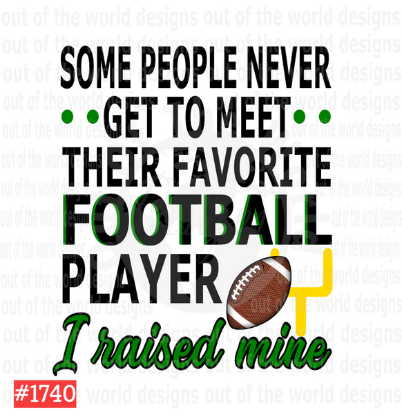 Sublimation print - Some people never get to meet their favorite Football player I raised mine #1740