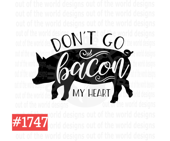 Sublimation print - Don't go bacon my heart #1747