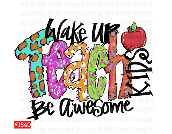Sublimation print - Wake up teach be awesome #1840