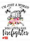 Sublimation print - Just a woman who loves her firefighter