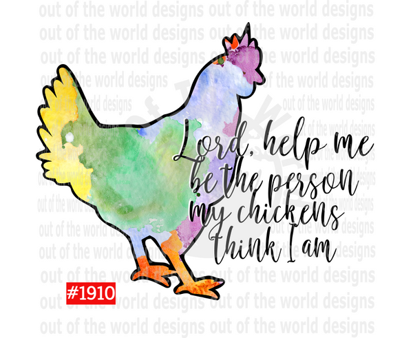 Sublimation print - Lord help me be the person my chickens think I am #1910