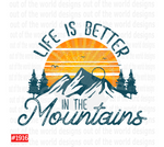 Sublimation print - Life is better in the Mountains