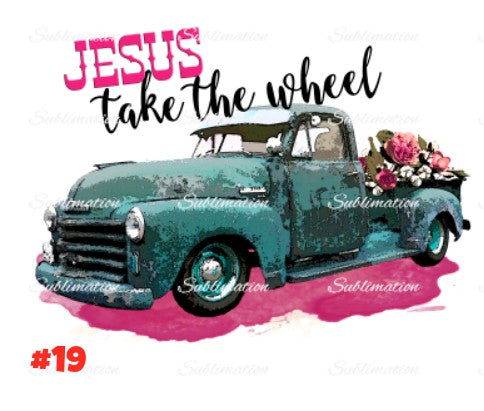Sublimation print - Jesus take the wheel