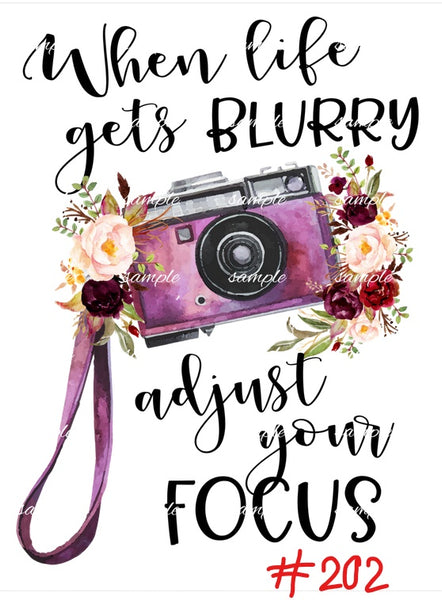 Sublimation print - When life gets blurry adjust your focus #202