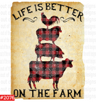 Sublimation print - Life is better on the farm #2076