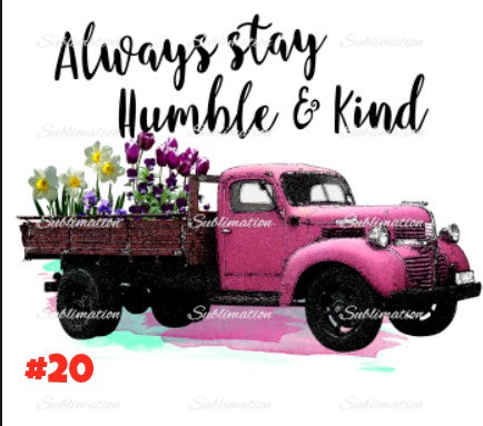 Sublimation print - Always stay humble and kind truck