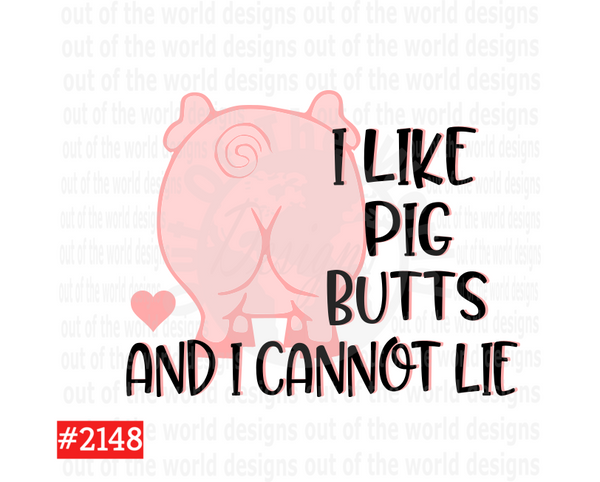 Sublimation print - I like pig butt and I cannot lie