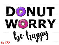 Sublimation print -Donut Worry Be Happy #239