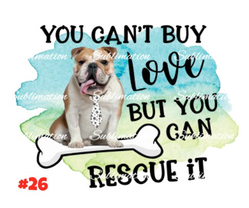 Sublimation print -You can't buy love but you can rescue it