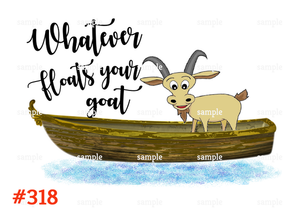 Sublimation print - Whatever floats your goat #318