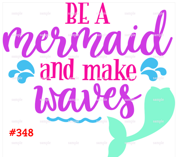 Sublimation print - Be a mermaid and make waves #348