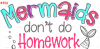 Sublimation print - Mermaid dont do homework #352