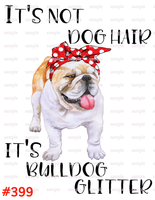Sublimation print - It's not dog hair it's bulldog glitter #399
