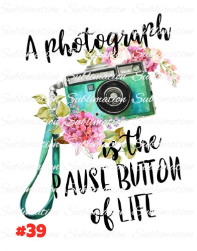 Sublimation print - A photograph is the pause button of life