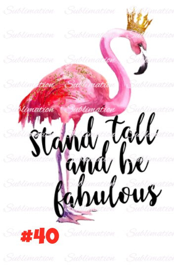 Sublimation print -Stand tall and be fabulous