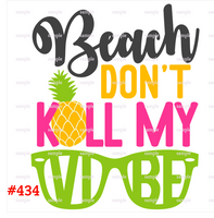 Sublimation print - Beach don't kill my vibe #434
