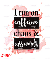 Sublimation print - I run on caffeine chaos and cuss words #490