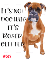 Sublimation print - It's not dog hair it's boxer glitter #517