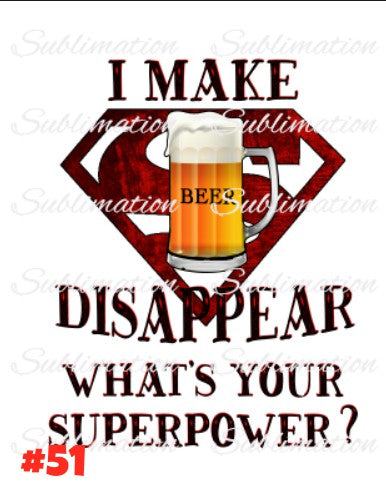 Sublimation print - I make beer disappear whats your superpower