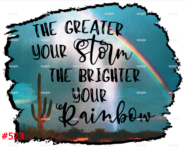 Sublimation print - The greater your storm the brighter your rainbow #523