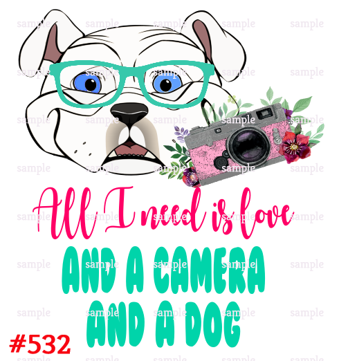 Sublimation print - All I need is love and a camera and a dog #532