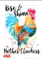 Sublimation print - Rise and shine mother cluckers