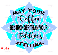 Sublimation print - May your coffee be stronger then your toddler's attitude #542