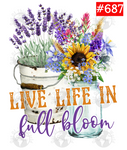 Sublimation print - Live life in full bloom #687