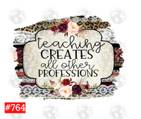 Sublimation print - Teaching creates all other professions #764