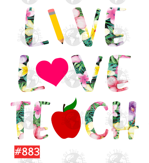Sublimation print - Live Love Teach #883