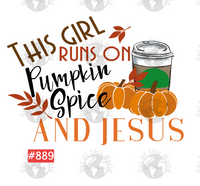Sublimation print - This Girl Runs On Pumpkin Spice And Jesus #889