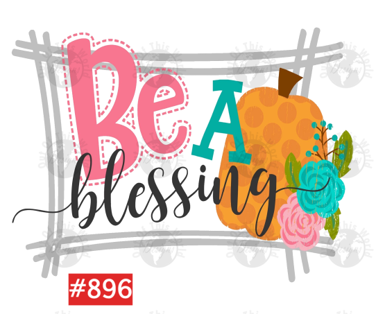 Sublimation print - Be a blessing #896