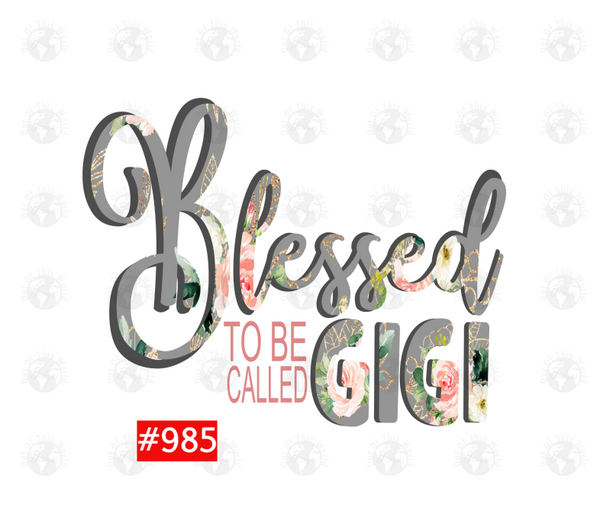 Sublimation print - Blessed to be called Gigi #985