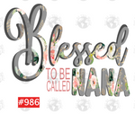 Sublimation print - Blessed to be called Nana #986