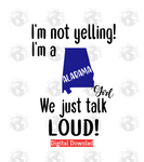I'm not yelling I'm a Alabama girl we just talk loud (Instant Print) Digital Download