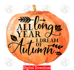 All year long I dream of Autumn (Instant Print) Digital Download