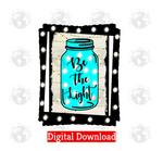 Be the light (Instant Print) Digital Download