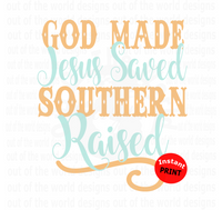 God Made Jesus Saved Southern Raised (Instant Print) Digital Download