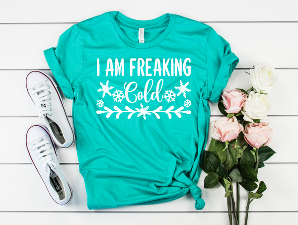 I am freaking cold - Heat Transfer (screen print)