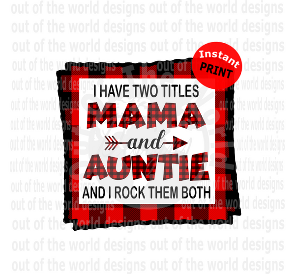 I have two titles Mama and Auntie I rock them both (Instant Print) Digital Download