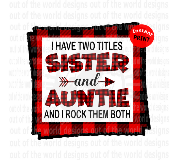 I have two titles Sister and Auntie I rock them both (Instant Print) Digital Download