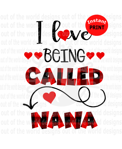 I love being called Nana (Instant Print) Digital Download